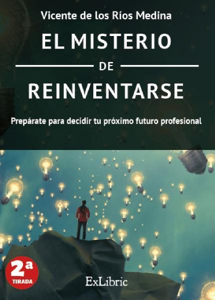 El misterio de reinventarse, Vicente de los Ríos Medina, Editorial Ex Libric es lectura obligada a todo/a profesional en proceso de cambio.